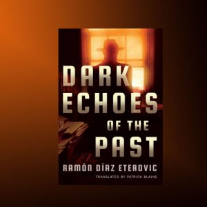 Thriller set in Santiago, Chile – Dark Echoes of the Past by Ramón Díaz Eterovic