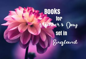 Five books perfect for Mother's Day set in England