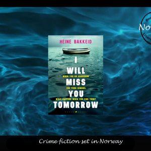 Nordic Noir -I Will Miss You Tomorrow by Heine Bakkeid