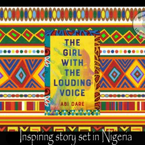The Girl with the Louding Voice set in Nigeria by Abi Daré