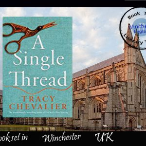 Historical tale set in Winchester, A Single Thread by Tracy Chevalier