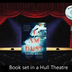 Travel to a dusty theatre in Hull with Louise Beech