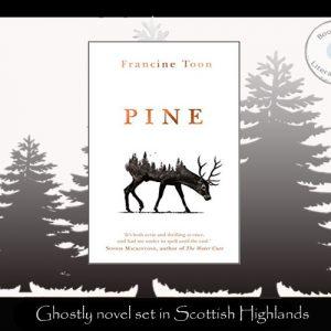 Ghostly novel set in Scottish Highlands – Pine by Francine Toon