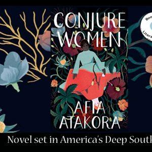Novel set in the Deep South – Conjure Women by Afia Atakora