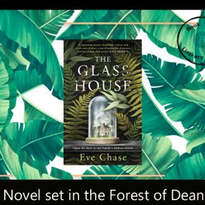 Novel set in the Forest of Dean – The Glass House – Eve Chase