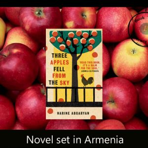 Translated fiction set in  Armenia – Three Apples Fell from the Sky Narine Abgaryan