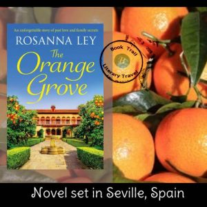 Travel to Seville and its orange grove with Rosanna Ley