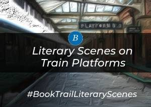 Literary Scenes on Train Platforms