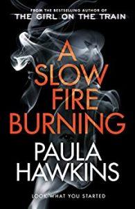 A Slow Fire Burning Paula Hawkins