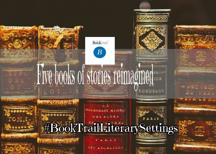 Five books with stories reimagined