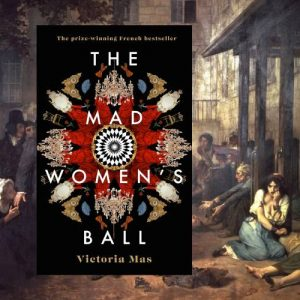 The Paris of The Mad Women's Ball