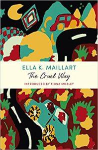 The Cruel Way Ella K Maillart