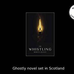 Whistling novel set in Scotland – Rebecca Netley