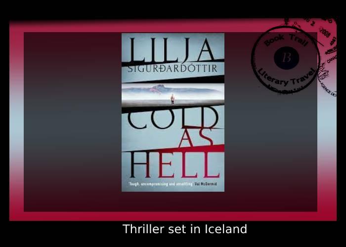 Thriller set in Cold as Hell Iceland - Lilja Sigurdardóttir