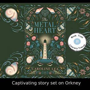 Histfic set on Orkney – The Metal Heart Caroline Lea